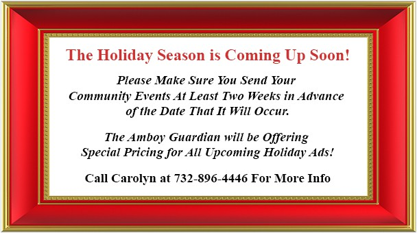 The Holiday Season is  Coming Up Soon! Please Make Sure You Send Your Community Events At Least Two Weeks in Advance of the Date That It Will Occur. The Amboy Guardian  will be offering Special Pricing for  All Upcoming Holiday Ads! Call Carolyn For More Info